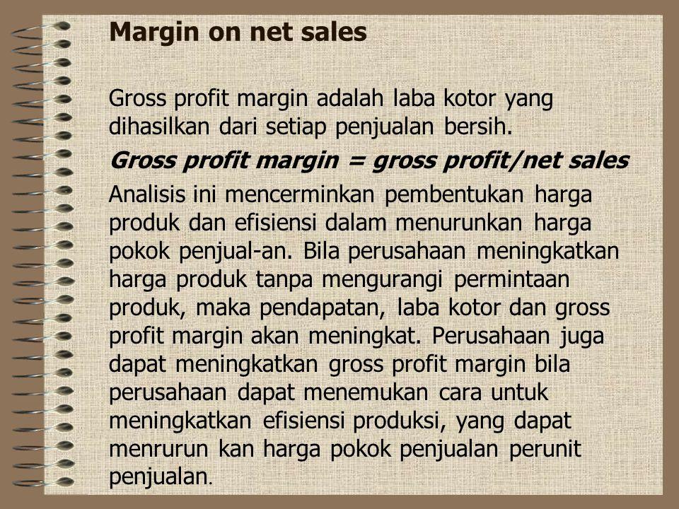 Margin on net sales Gross profit margin adalah laba kotor yang dihasilkan dari setiap penjualan bersih.