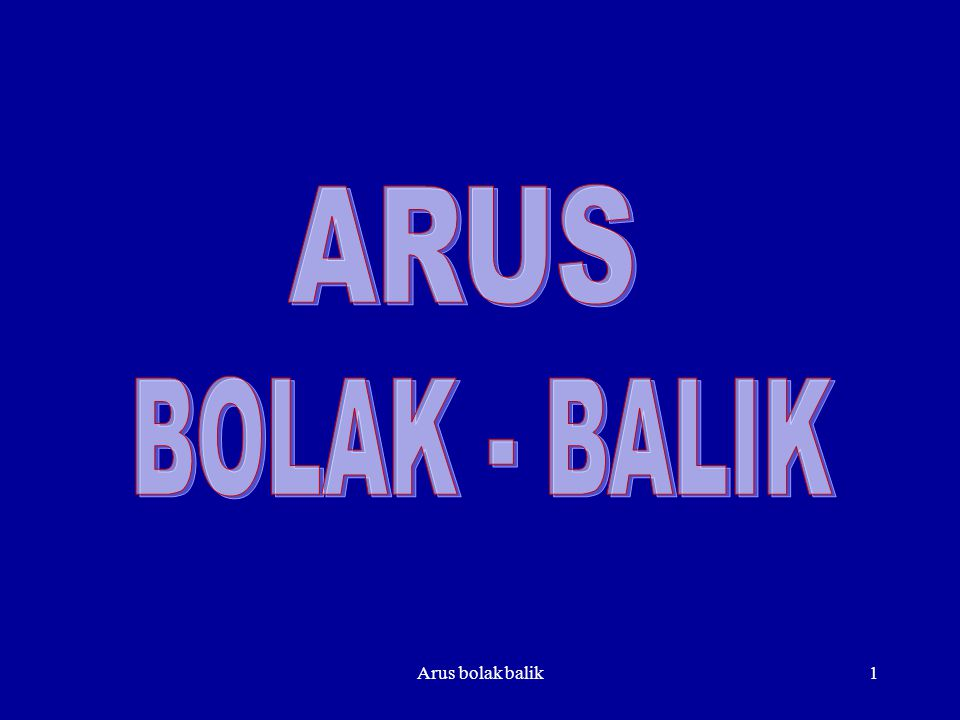 ARUS BOLAK - BALIK Arus bolak balik