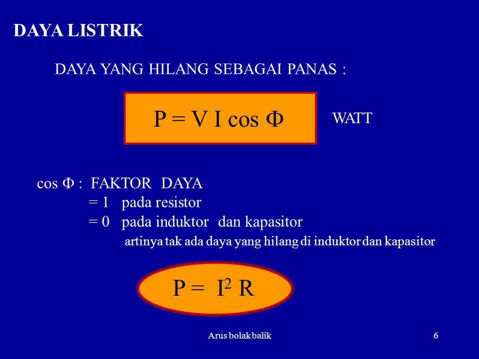P = V I cos F P = I2 R DAYA LISTRIK DAYA YANG HILANG SEBAGAI PANAS :