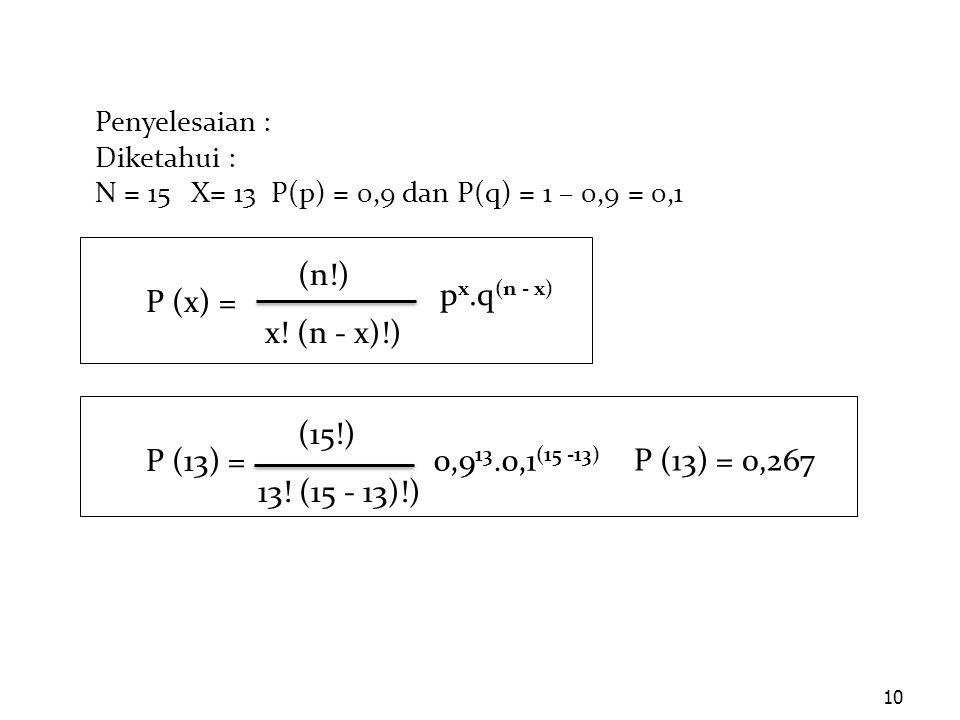 (n!) x! (n - x)!) px.q(n - x) P (x) = (15!) 13! (15 - 13)!) P (13) =