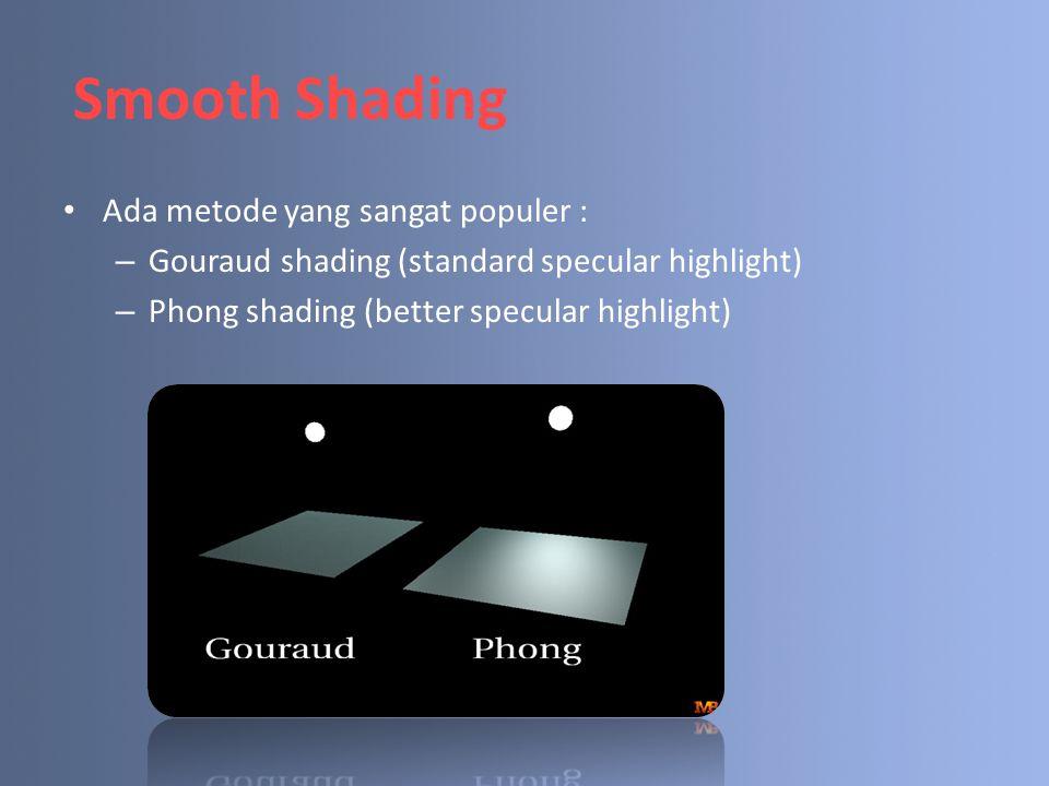 Smooth Shading Ada metode yang sangat populer :