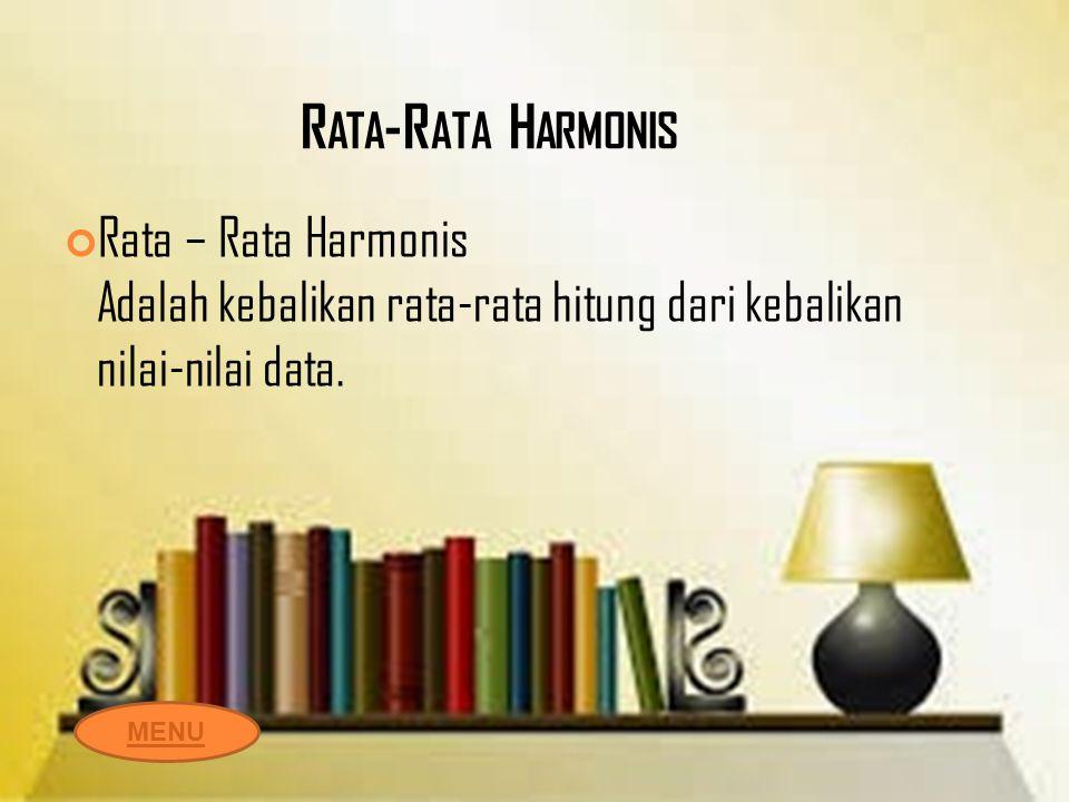 Rata-Rata Harmonis Rata – Rata Harmonis Adalah kebalikan rata-rata hitung dari kebalikan nilai-nilai data.