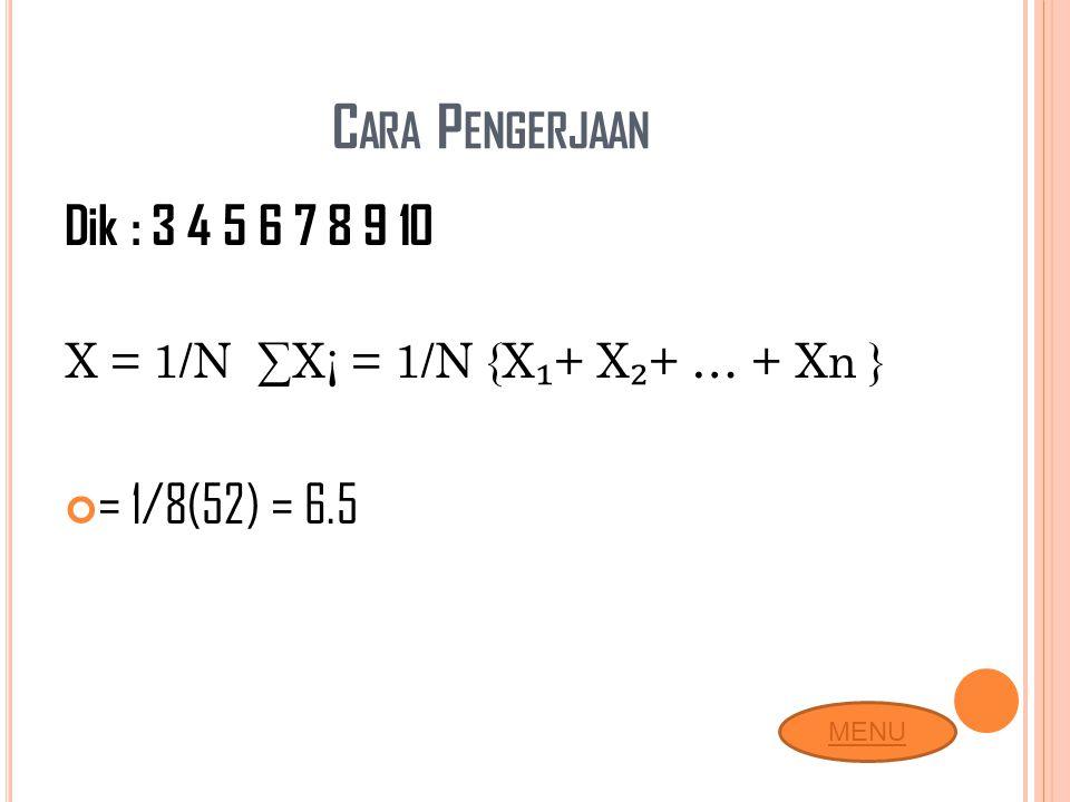 Cara Pengerjaan Dik : 3 4 5 6 7 8 9 10 = 1/8(52) = 6.5