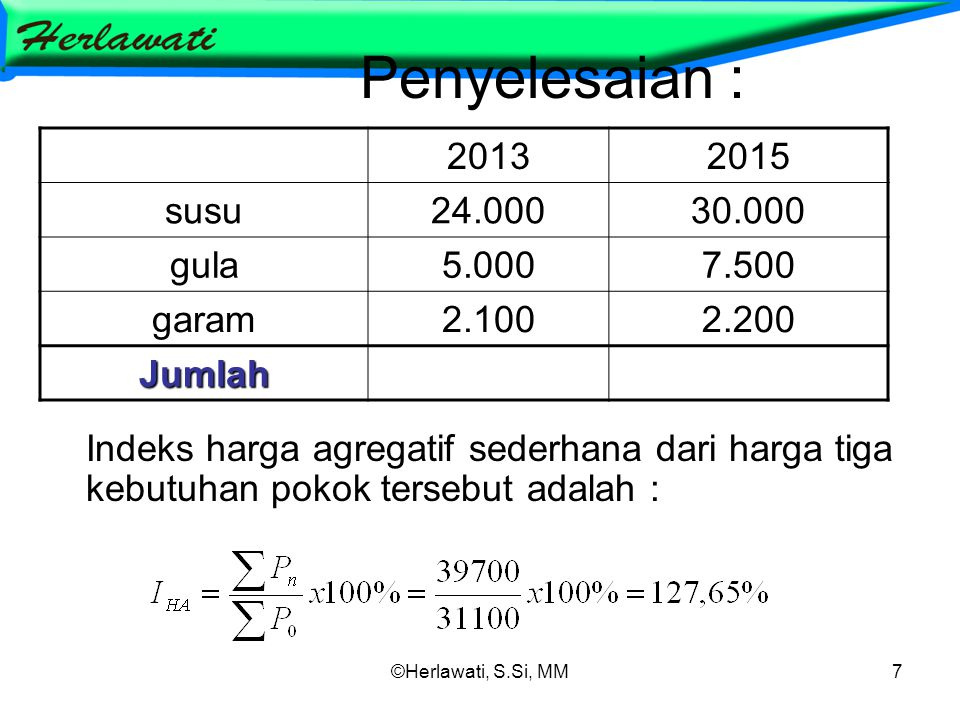 Penyelesaian : 2013 2015 susu 24.000 30.000 gula 5.000 7.500 garam