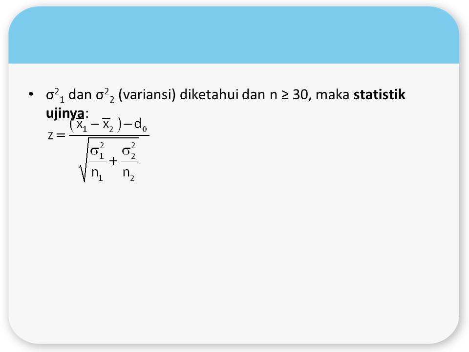 σ21 dan σ22 (variansi) diketahui dan n ≥ 30, maka statistik ujinya: