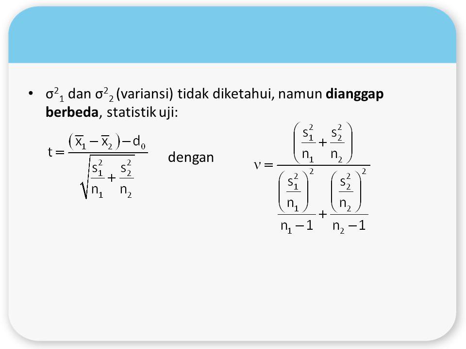 σ21 dan σ22 (variansi) tidak diketahui, namun dianggap berbeda, statistik uji: