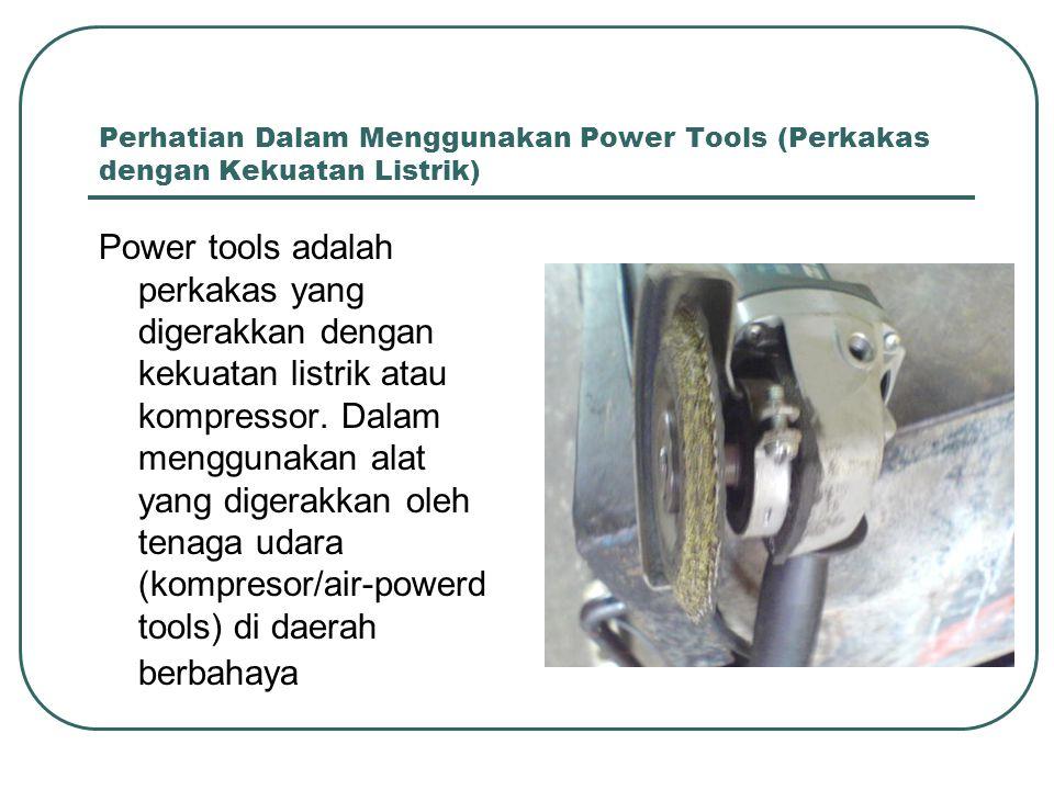 Perhatian Dalam Menggunakan Power Tools (Perkakas dengan Kekuatan Listrik)
