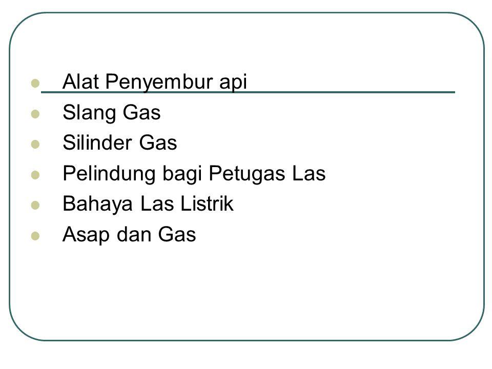 Alat Penyembur api Slang Gas. Silinder Gas. Pelindung bagi Petugas Las.
