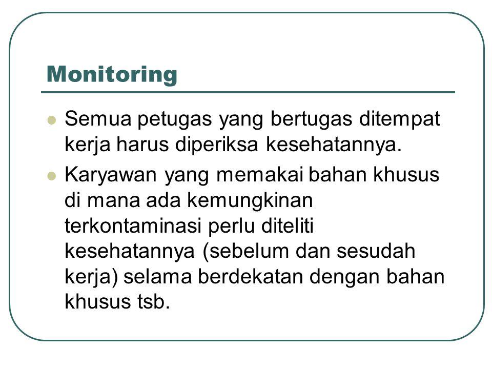 Monitoring Semua petugas yang bertugas ditempat kerja harus diperiksa kesehatannya.