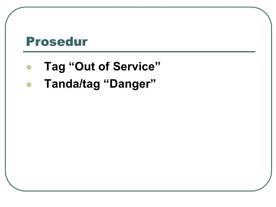 Prosedur Tag Out of Service Tanda/tag Danger