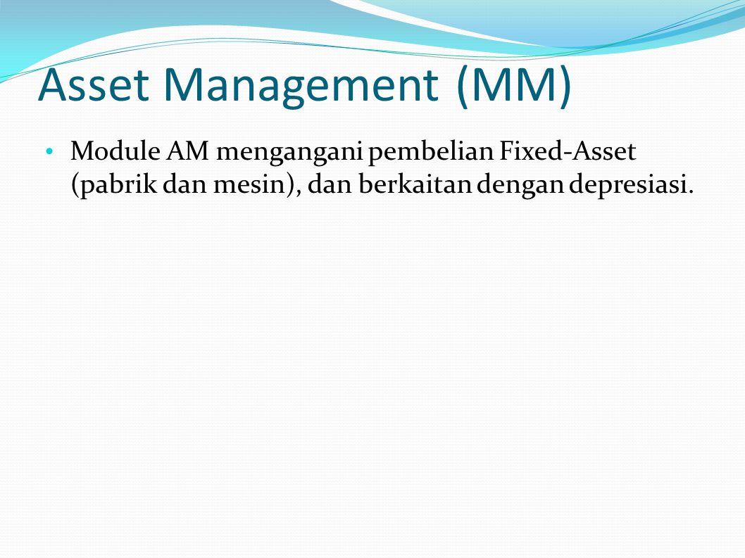 Asset Management (MM) Module AM mengangani pembelian Fixed-Asset (pabrik dan mesin), dan berkaitan dengan depresiasi.