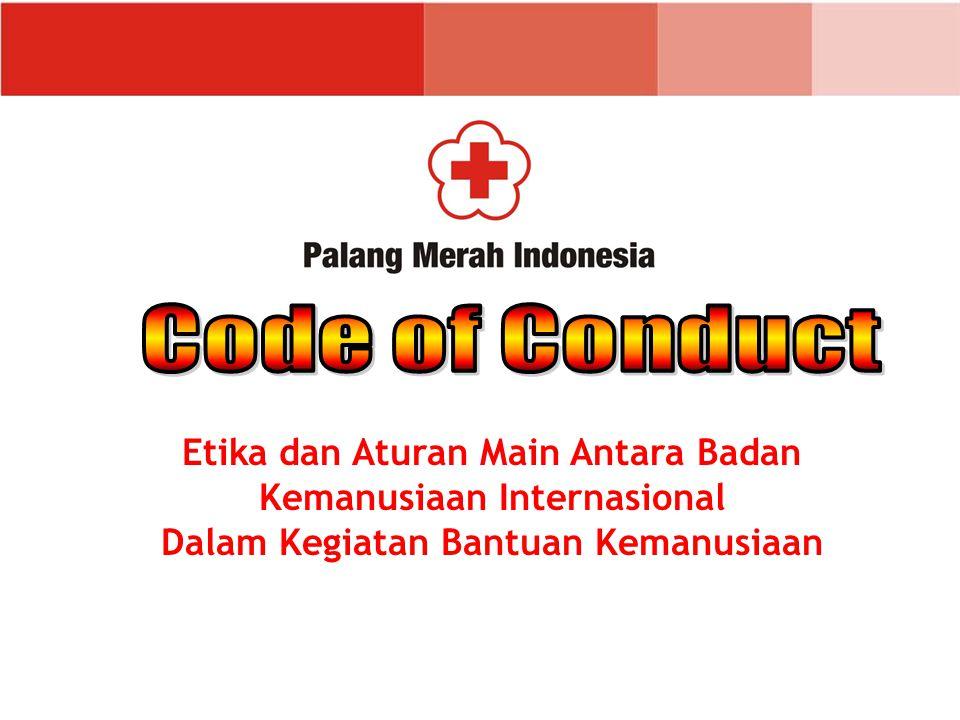 Code of Conduct Etika dan Aturan Main Antara Badan Kemanusiaan Internasional.