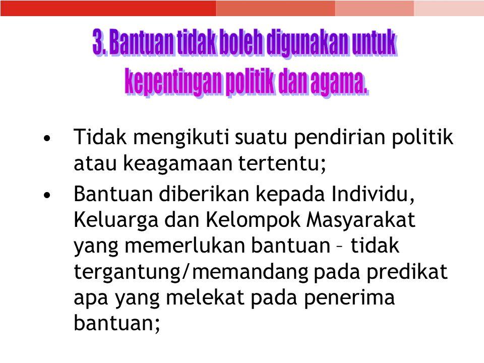 3. Bantuan tidak boleh digunakan untuk kepentingan politik dan agama.