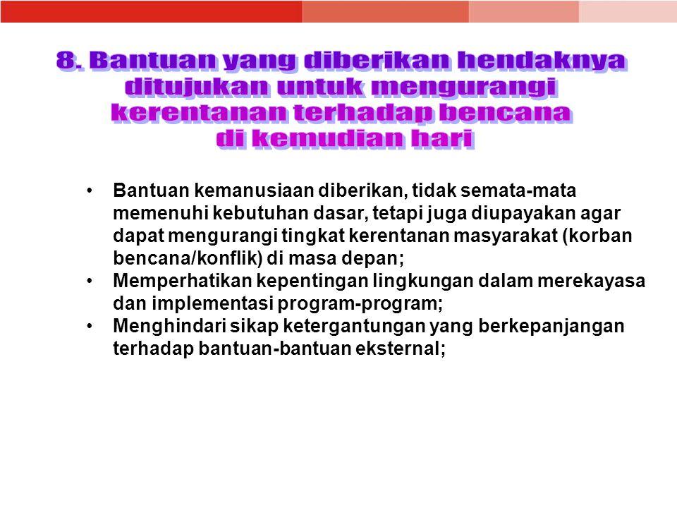 8. Bantuan yang diberikan hendaknya ditujukan untuk mengurangi