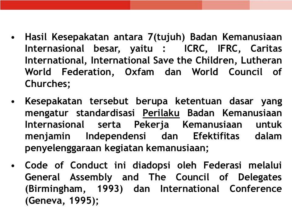 Hasil Kesepakatan antara 7(tujuh) Badan Kemanusiaan Internasional besar, yaitu : ICRC, IFRC, Caritas International, International Save the Children, Lutheran World Federation, Oxfam dan World Council of Churches;
