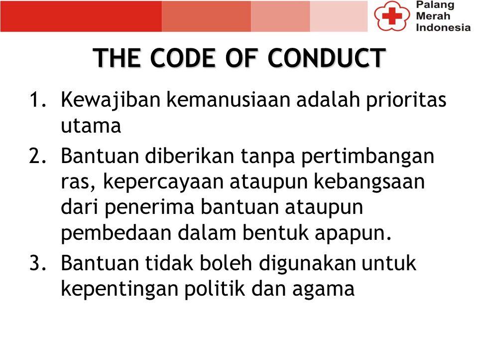 THE CODE OF CONDUCT Kewajiban kemanusiaan adalah prioritas utama