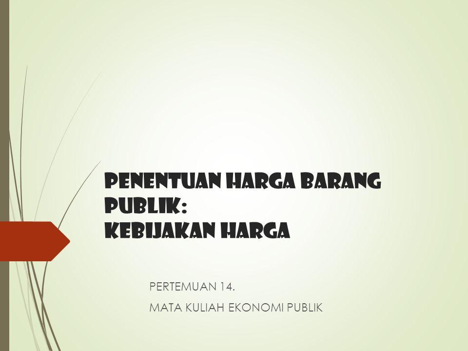 PENENTUAN HARGA BARANG PUBLIK: kebijakan HARGA