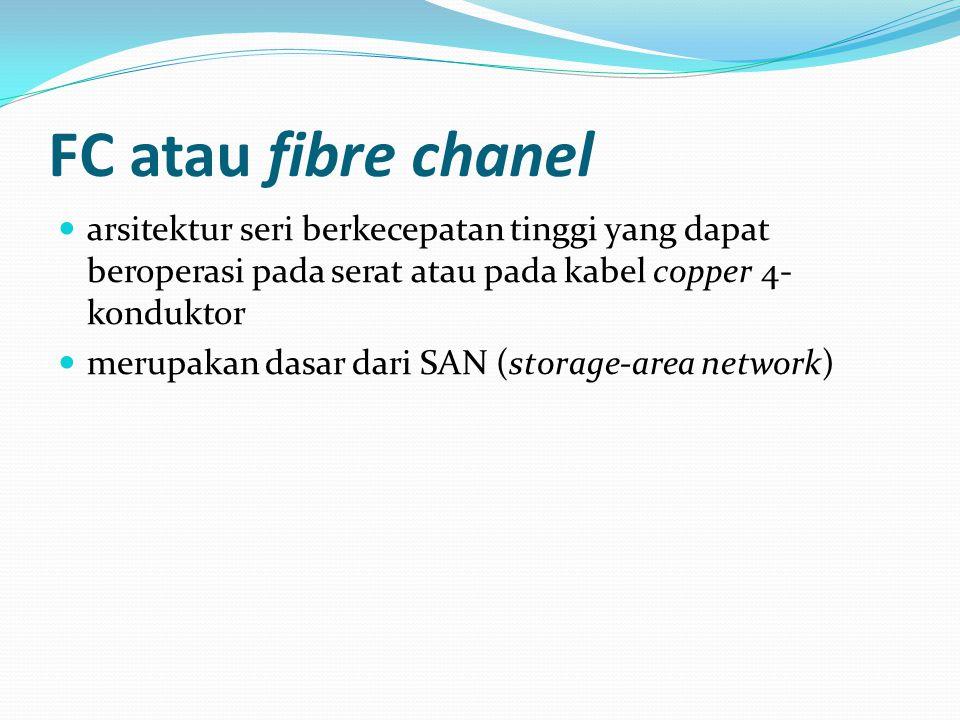 FC atau fibre chanel arsitektur seri berkecepatan tinggi yang dapat beroperasi pada serat atau pada kabel copper 4-konduktor.