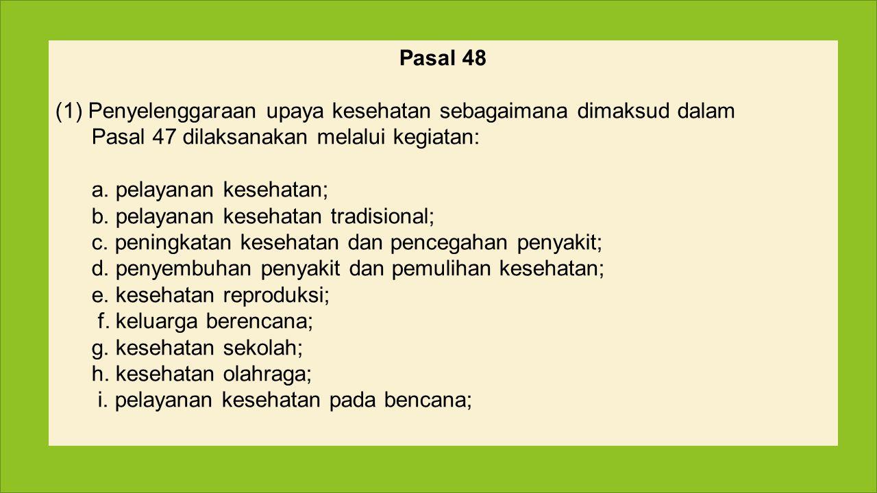 Pasal 48 Penyelenggaraan upaya kesehatan sebagaimana dimaksud dalam. Pasal 47 dilaksanakan melalui kegiatan: