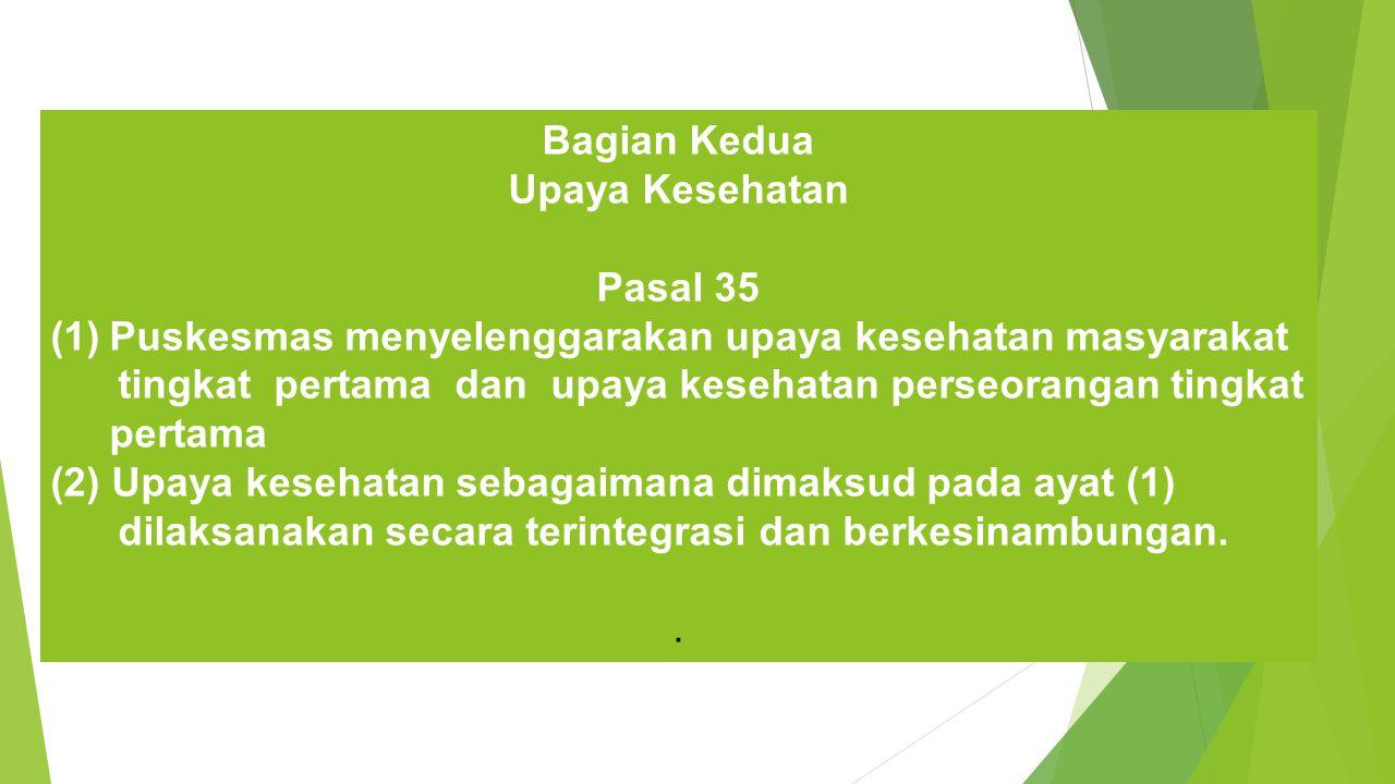 Bagian Kedua Upaya Kesehatan. Pasal 35. Puskesmas menyelenggarakan upaya kesehatan masyarakat.