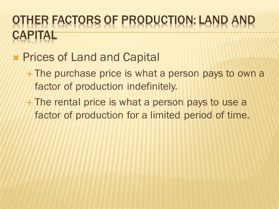 OTHER FACTORS OF PRODUCTION: LAND AND CAPITAL