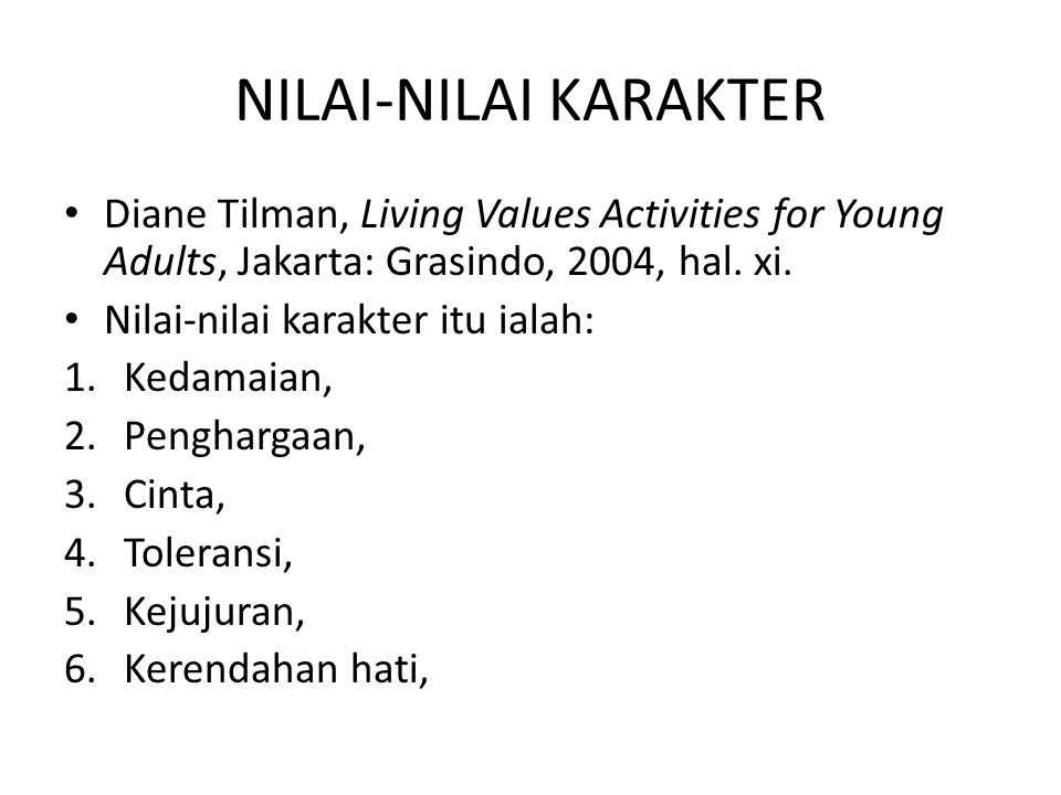 NILAI-NILAI KARAKTER Diane Tilman, Living Values Activities for Young Adults, Jakarta: Grasindo, 2004, hal. xi.