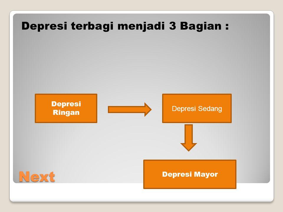 Next Depresi terbagi menjadi 3 Bagian : Depresi Ringan Depresi Sedang
