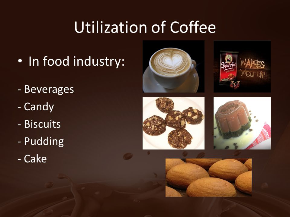 Utilization of Coffee In food industry: - Beverages - Candy - Biscuits