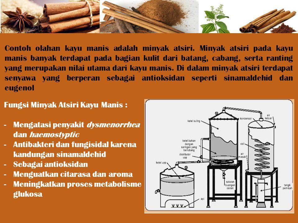 Contoh olahan kayu manis adalah minyak atsiri