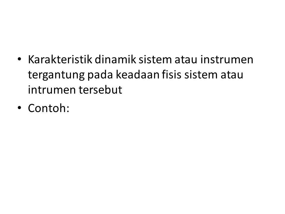 Karakteristik dinamik sistem atau instrumen tergantung pada keadaan fisis sistem atau intrumen tersebut