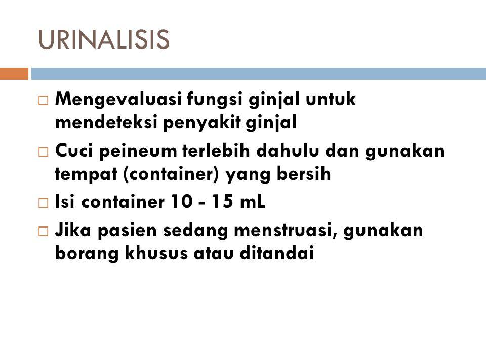 URINALISIS Mengevaluasi fungsi ginjal untuk mendeteksi penyakit ginjal
