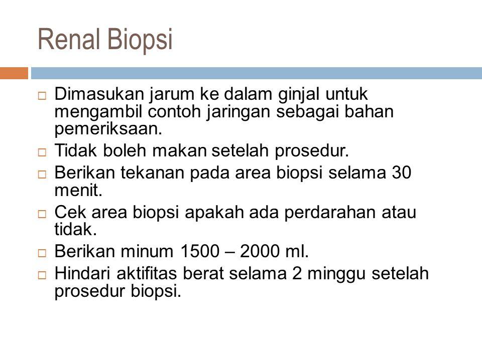 Renal Biopsi Dimasukan jarum ke dalam ginjal untuk mengambil contoh jaringan sebagai bahan pemeriksaan.