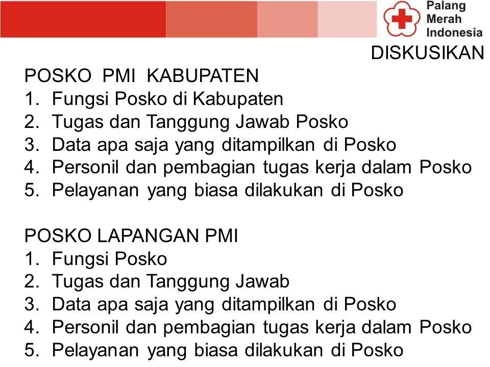 DISKUSIKAN POSKO PMI KABUPATEN. Fungsi Posko di Kabupaten. Tugas dan Tanggung Jawab Posko. Data apa saja yang ditampilkan di Posko.