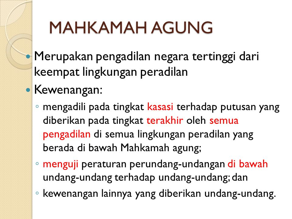 MAHKAMAH AGUNG Merupakan pengadilan negara tertinggi dari keempat lingkungan peradilan. Kewenangan: