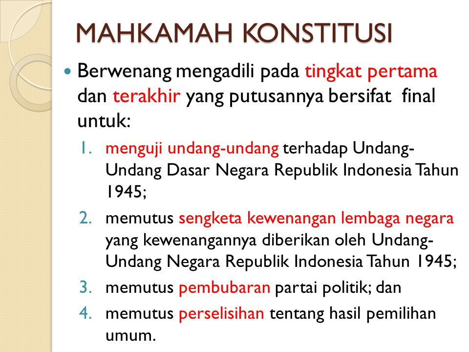 MAHKAMAH KONSTITUSI Berwenang mengadili pada tingkat pertama dan terakhir yang putusannya bersifat final untuk: