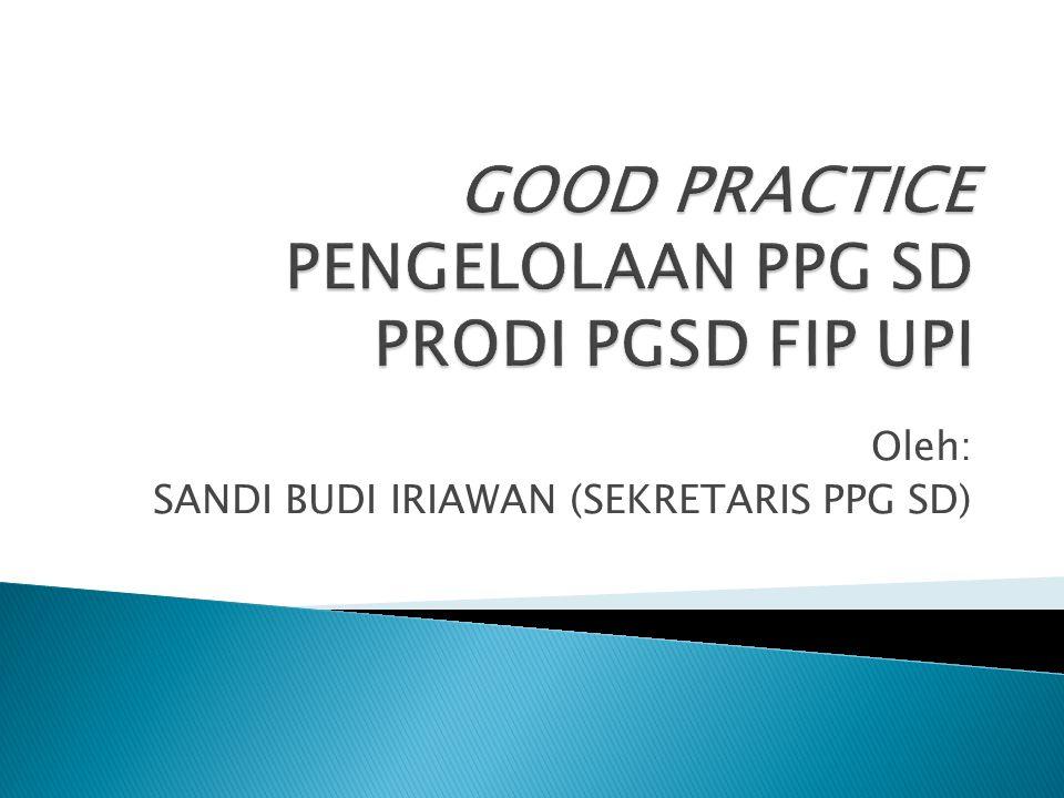 GOOD PRACTICE PENGELOLAAN PPG SD PRODI PGSD FIP UPI