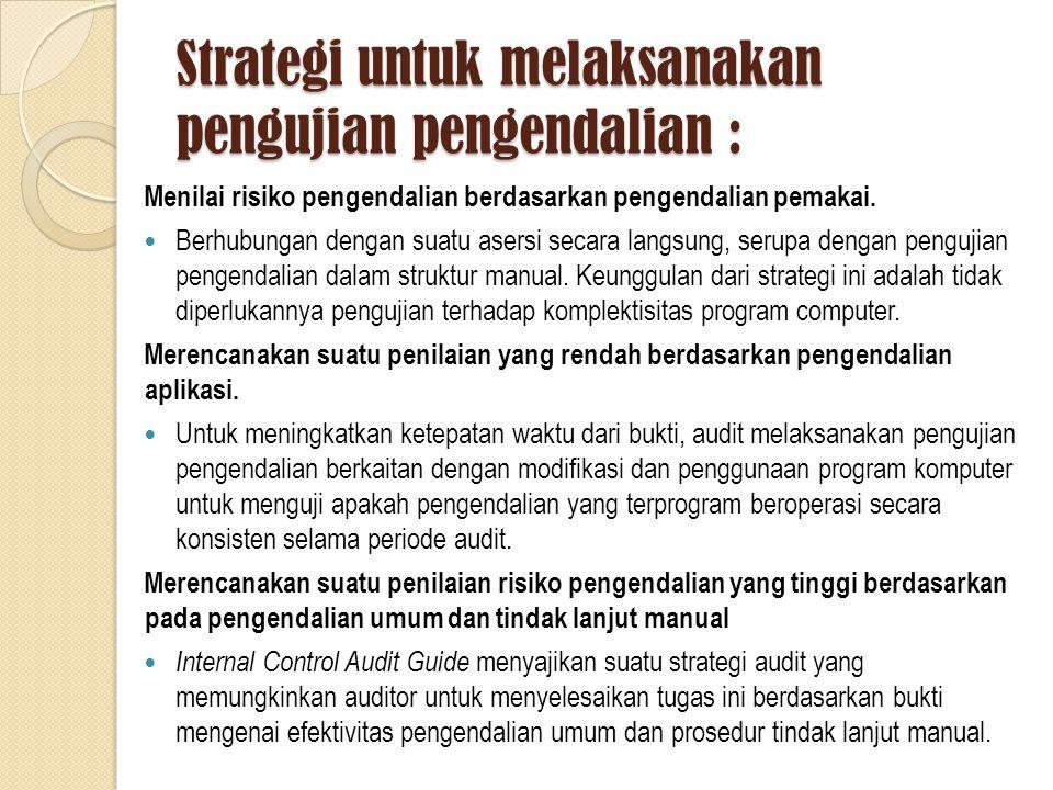 Strategi untuk melaksanakan pengujian pengendalian :