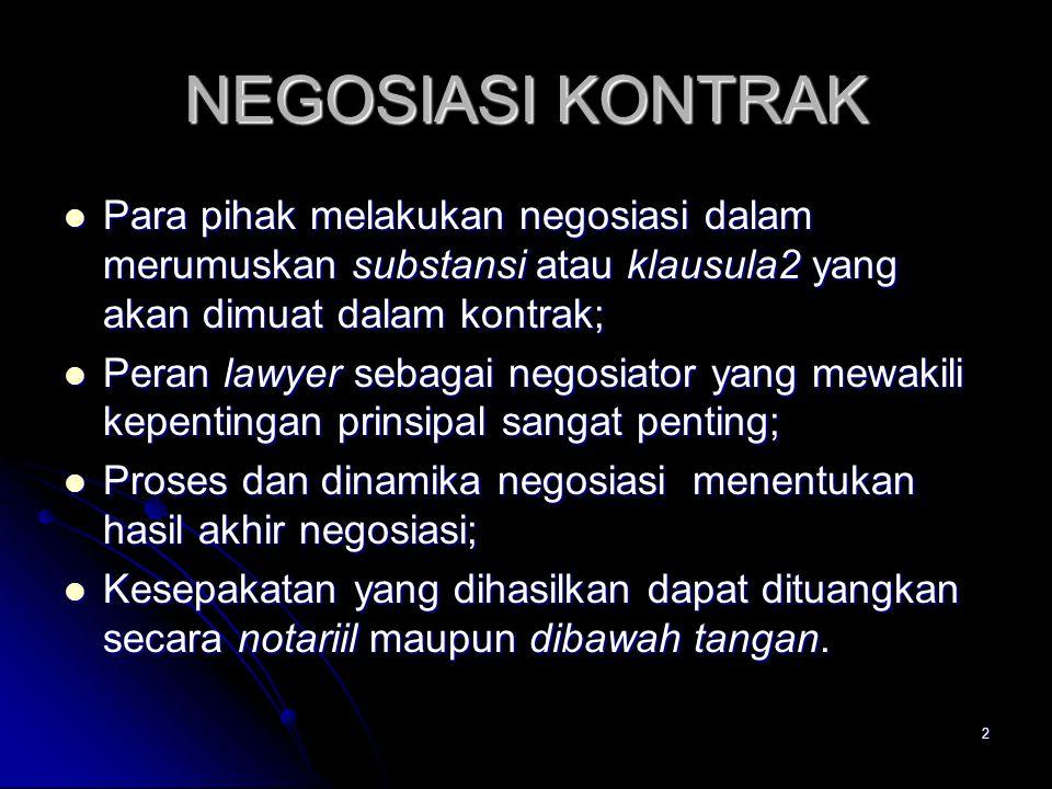 NEGOSIASI KONTRAK Para pihak melakukan negosiasi dalam merumuskan substansi atau klausula2 yang akan dimuat dalam kontrak;