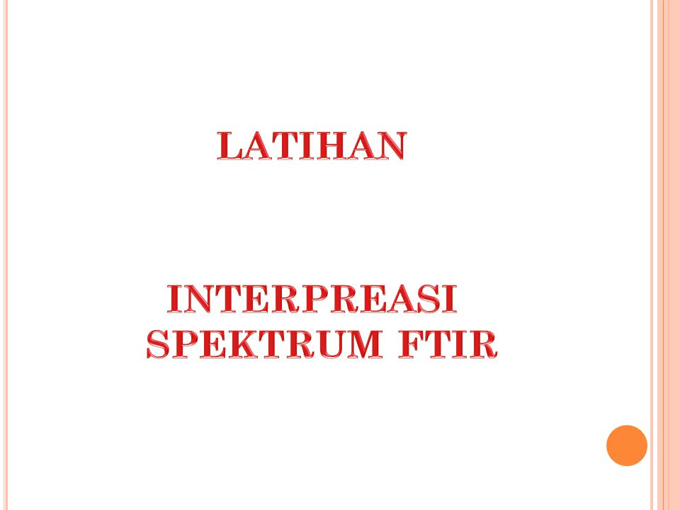 LATIHAN INTERPREASI SPEKTRUM FTIR