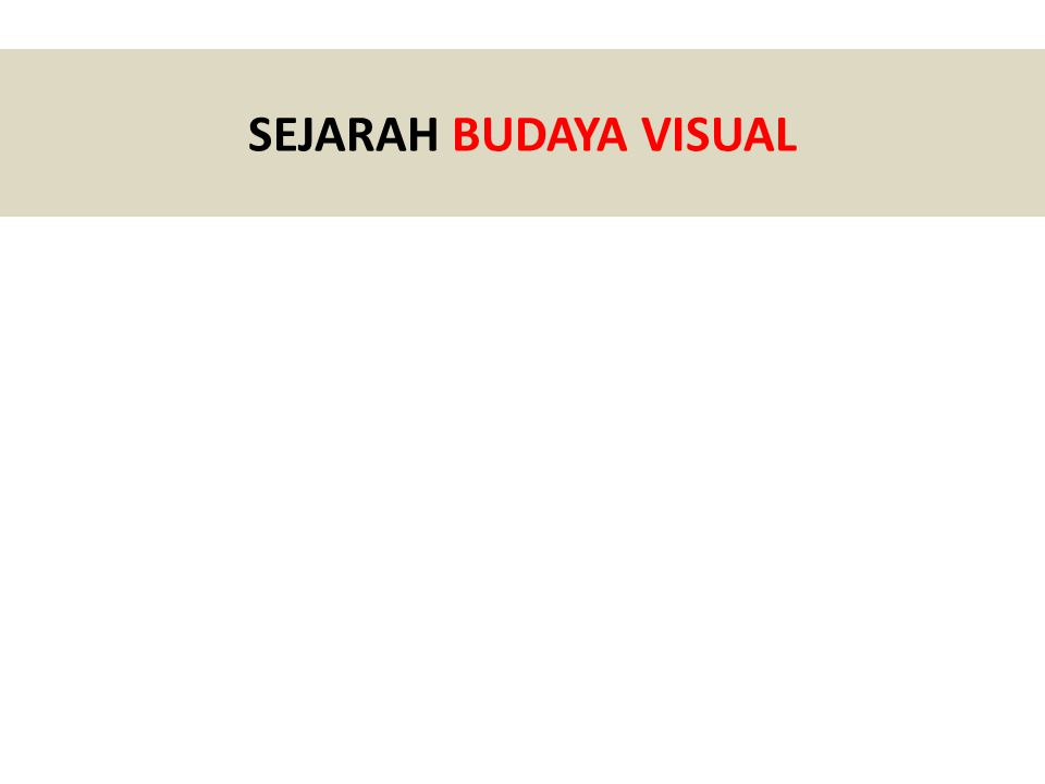 SEJARAH BUDAYA VISUAL