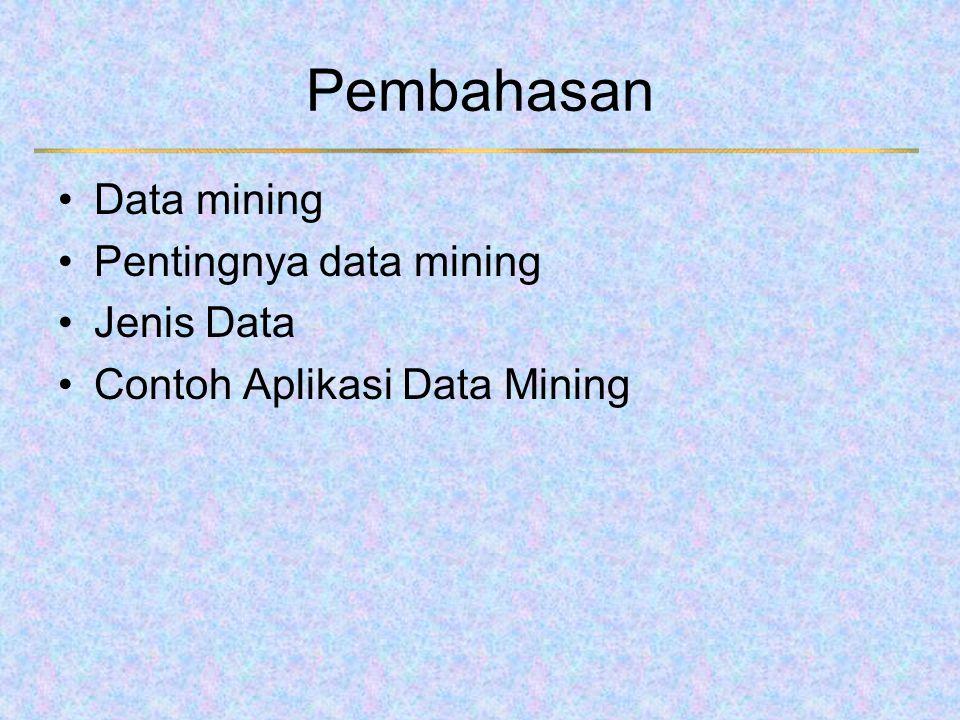 Pembahasan Data mining Pentingnya data mining Jenis Data