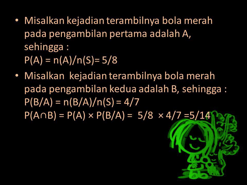 Misalkan kejadian terambilnya bola merah pada pengambilan pertama adalah A, sehingga : P(A) = n(A)/n(S)= 5/8
