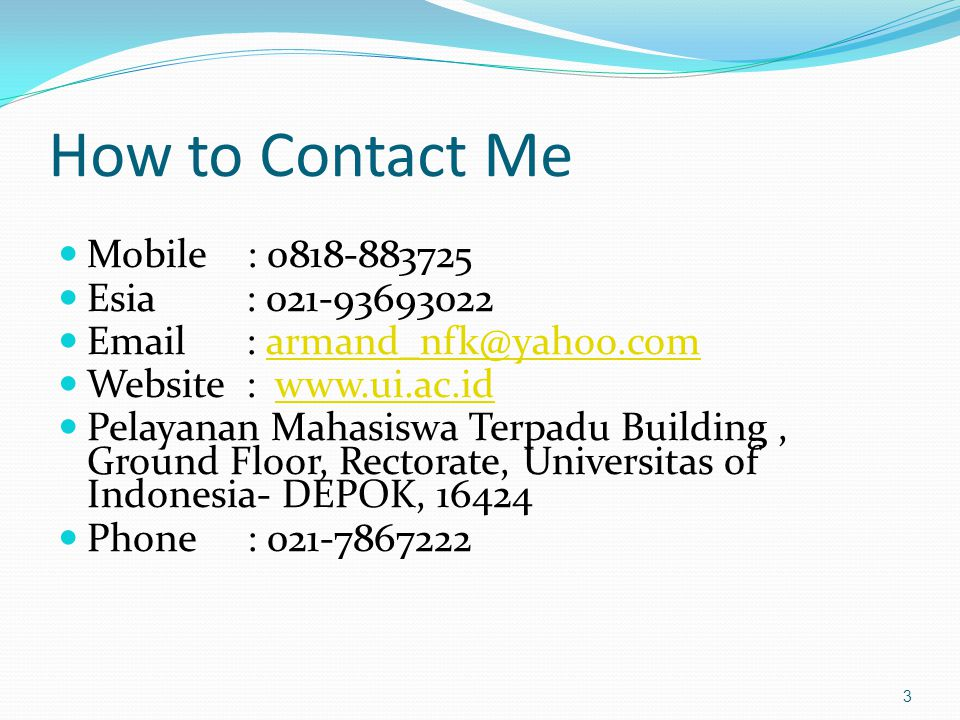 How to Contact Me Mobile : 0818-883725 Esia : 021-93693022
