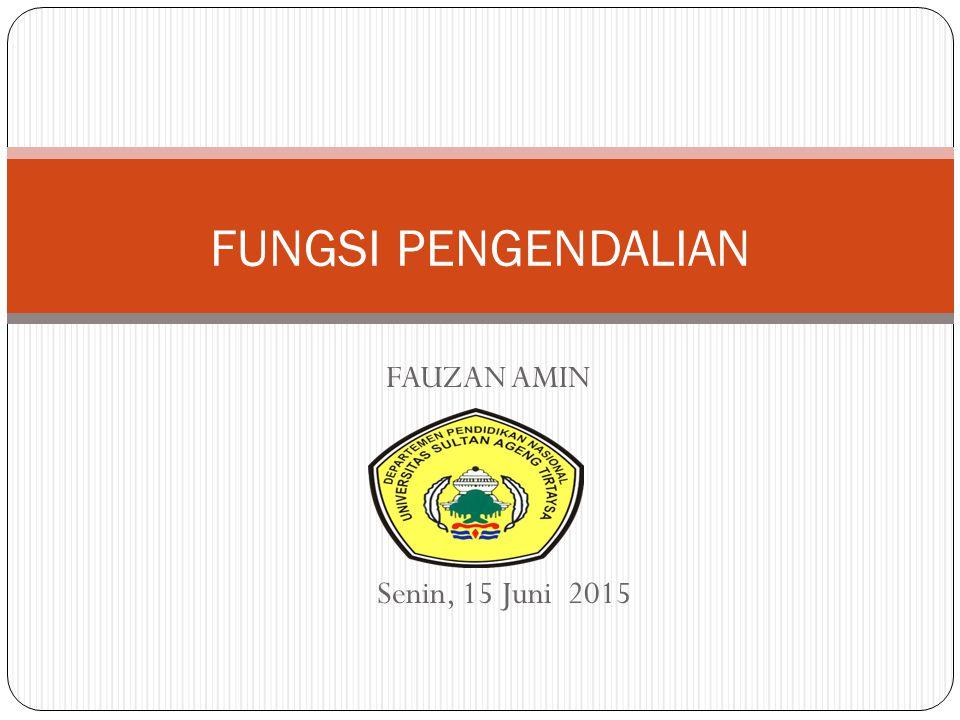 FUNGSI PENGENDALIAN FAUZAN AMIN Senin, 15 Juni 2015