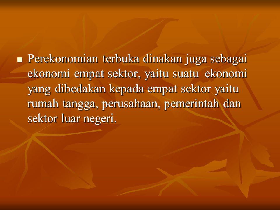 Perekonomian terbuka dinakan juga sebagai ekonomi empat sektor, yaitu suatu ekonomi yang dibedakan kepada empat sektor yaitu rumah tangga, perusahaan, pemerintah dan sektor luar negeri.