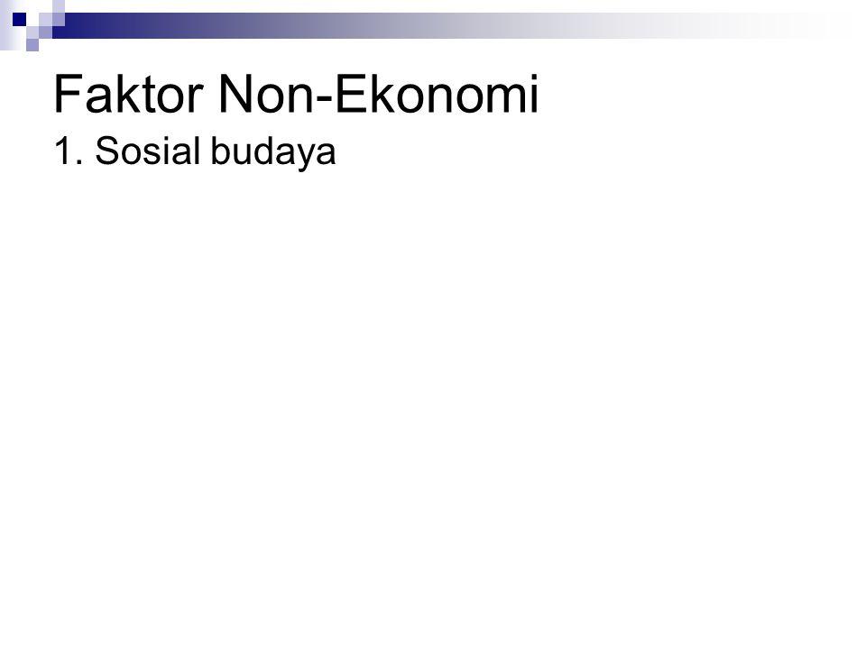 Faktor Non-Ekonomi 1. Sosial budaya