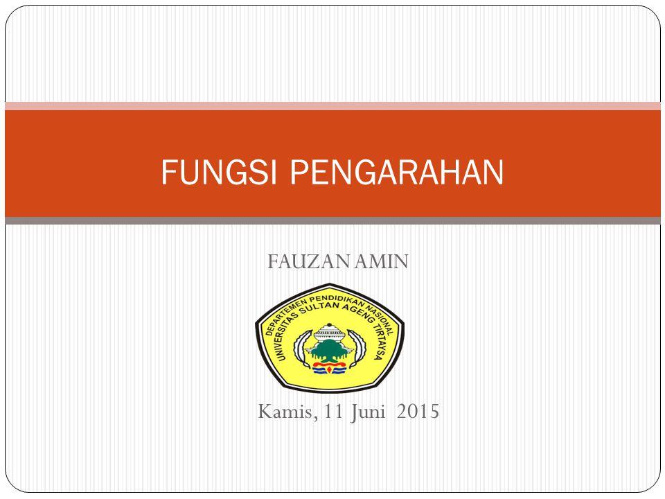 FUNGSI PENGARAHAN FAUZAN AMIN Kamis, 11 Juni 2015