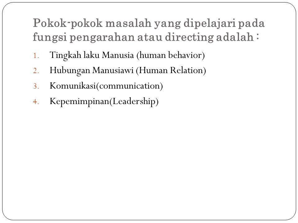 Pokok-pokok masalah yang dipelajari pada fungsi pengarahan atau directing adalah :