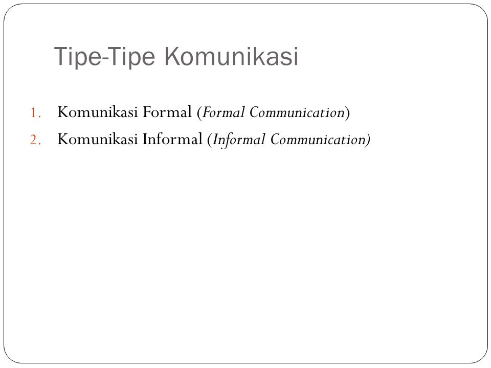 Tipe-Tipe Komunikasi Komunikasi Formal (Formal Communication)