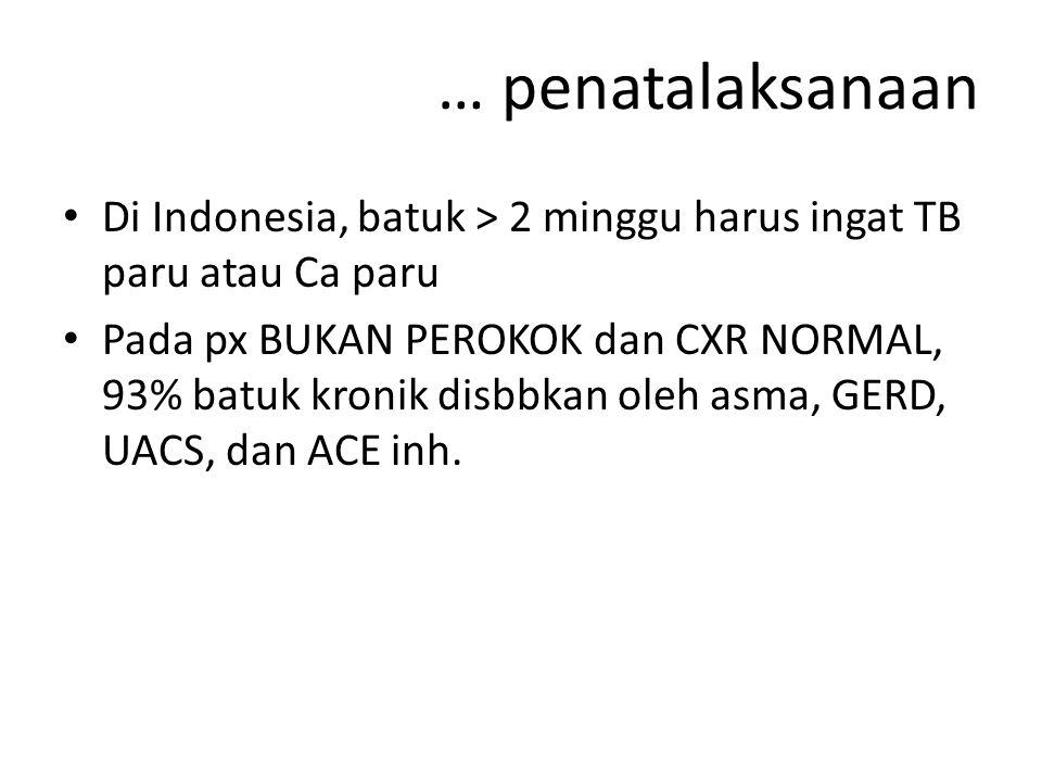 … penatalaksanaan Di Indonesia, batuk > 2 minggu harus ingat TB paru atau Ca paru.